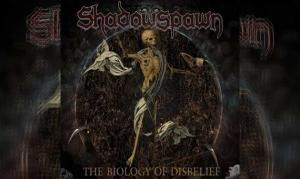 SHADOWSPAWN – The Biology Of Disbelief