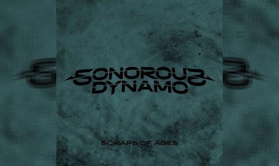 SONOROUS DYNAMO –  Scraps Of Ages
