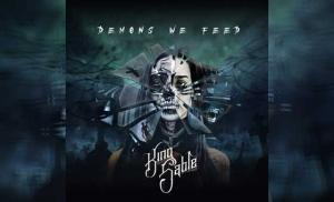KING SABLE  – Demons We Feed