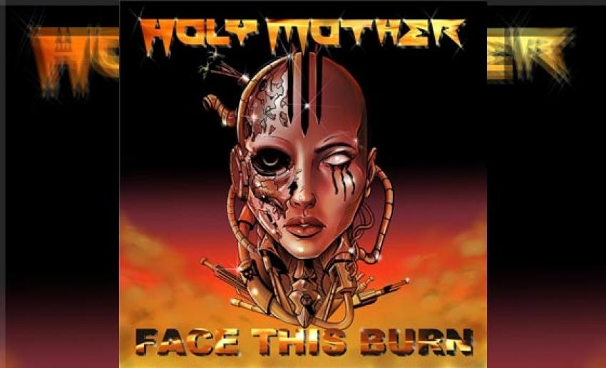 HOLY MOTHER – Face This Burn