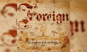 FOREIGN – The Symphony Of The Wandering Jew Part II