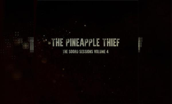THE PINEAPPLE THIEF – The Soord Session Vol. 4