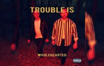 TROUBLE IS – Wholehearted