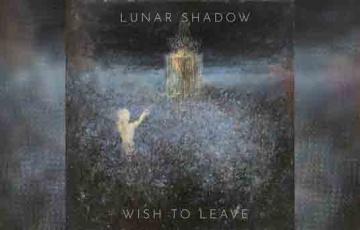 LUNAR SHADOW – Wish To Leave
