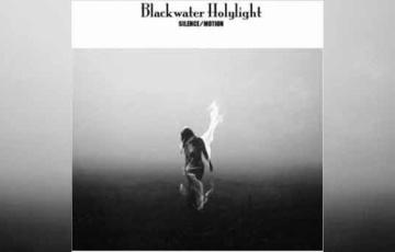 BLACKWATER HOLYLIGHT – Silence/Motion